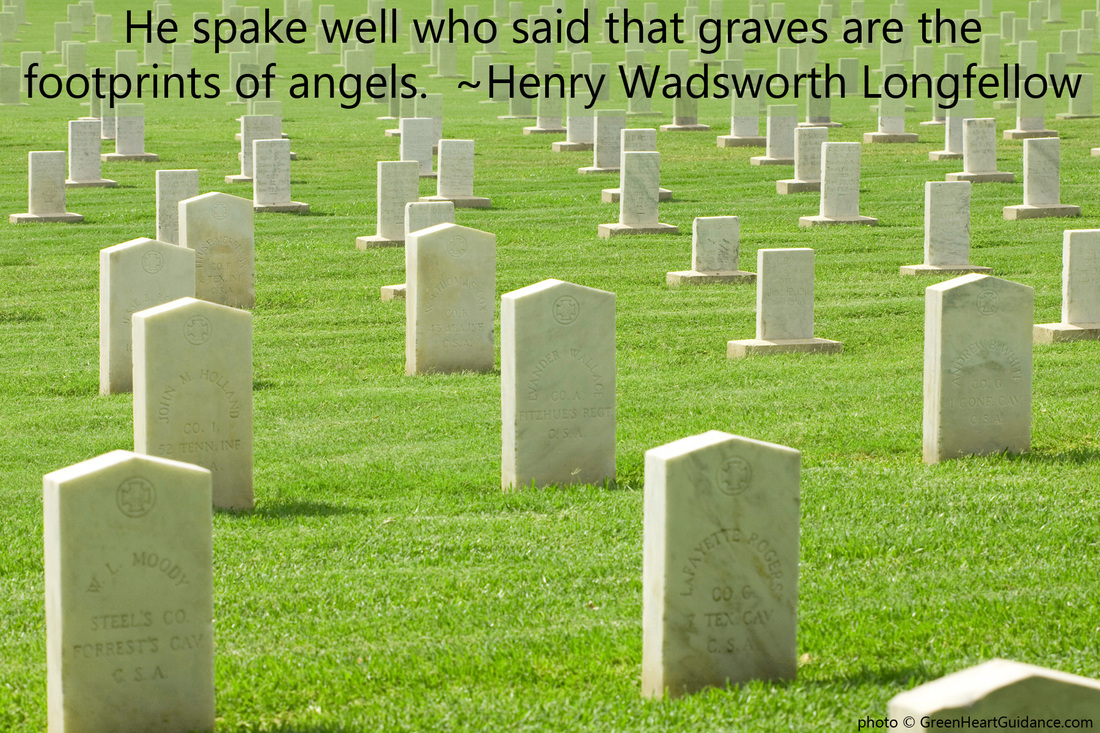 He spake well who said that graves are the footprints of angels. ~Henry Wadsworth Longfellow