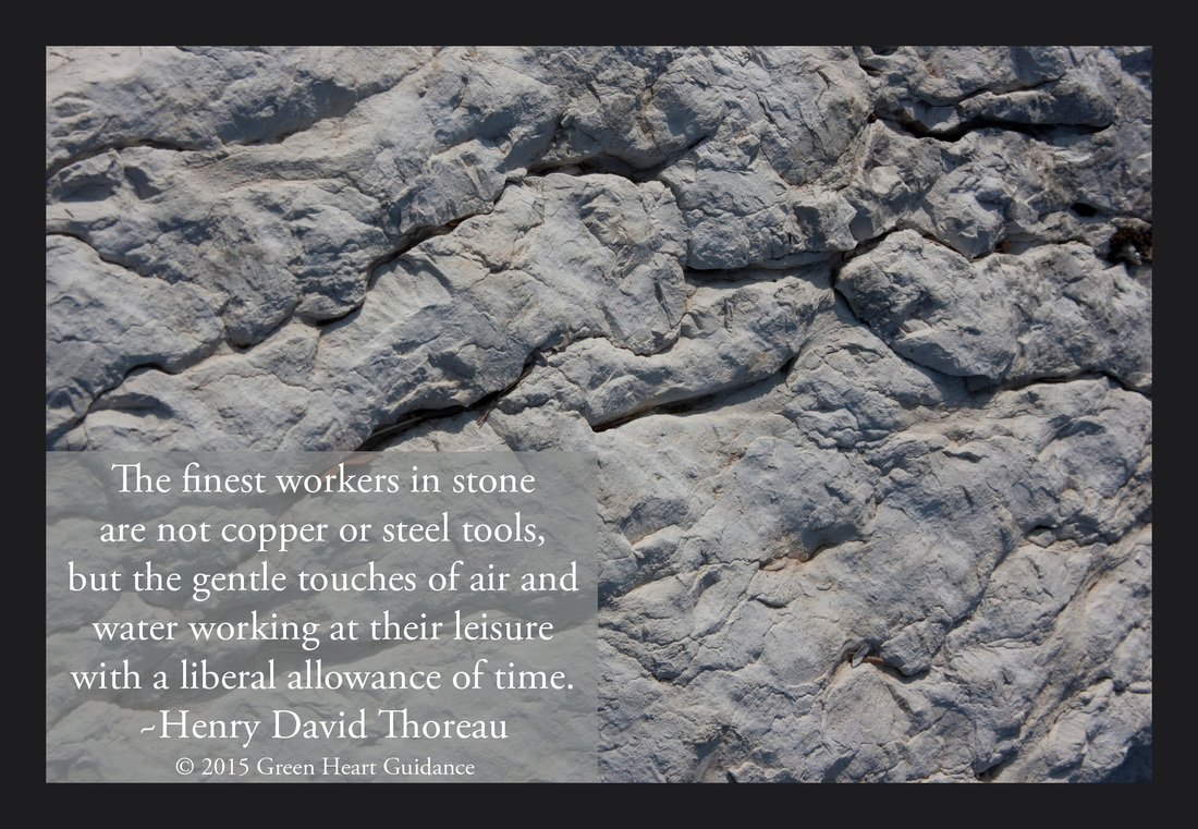 The finest workers in stone are not copper or steel tools, but the gentle touches of air and water working at their leisure with a liberal allowance of time. ~Henry David Thoreau