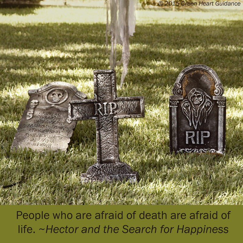 People who are afraid of death are afraid of life. ~Hector and the Search for Happiness