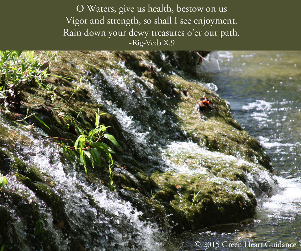 O Waters, give us health, bestow on us Vigor and strength, so shall I see enjoyment. Rain down your dewy treasures o'er our path. ~Rig-Veda X.9