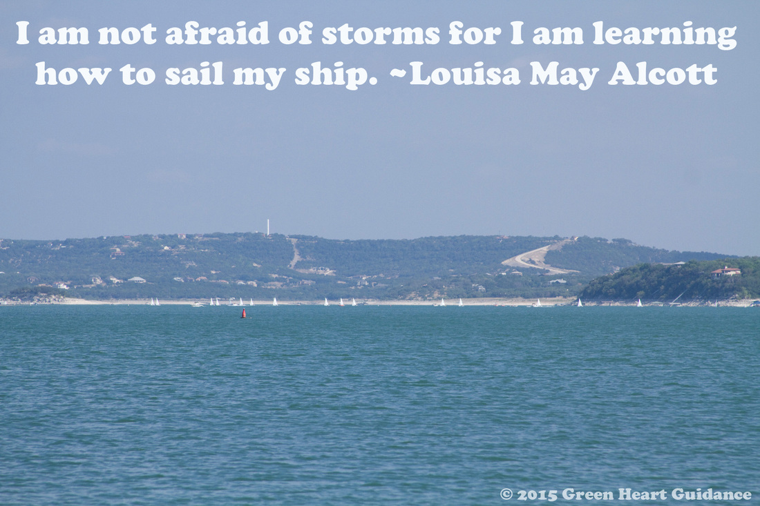 I am not afraid of storms for I am learning how to sail my ship. ~Louisa May Alcott
