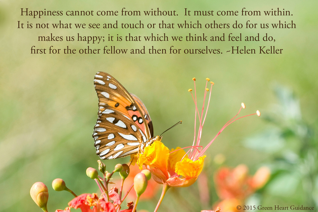 Happiness cannot come from without. It must come from within. It is not what we see and touch or that which others do for us which makes us happy; it is that which we think and feel and do, first for the other fellow and then for ourselves. ~Helen Keller