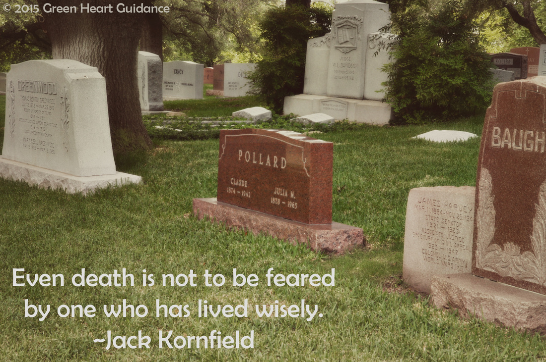 Even death is not to be feared by one who has lived wisely. ~Jack Kornfield
