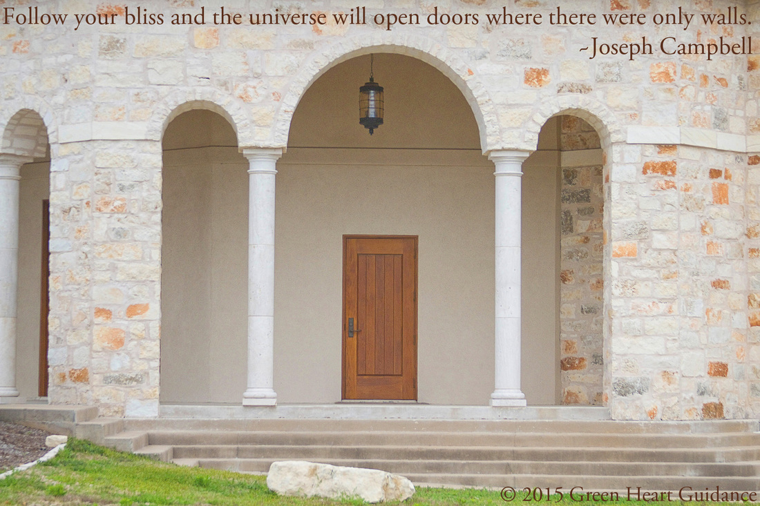 Follow your bliss and the universe will open doors where there were only walls. ~Joseph Campbell